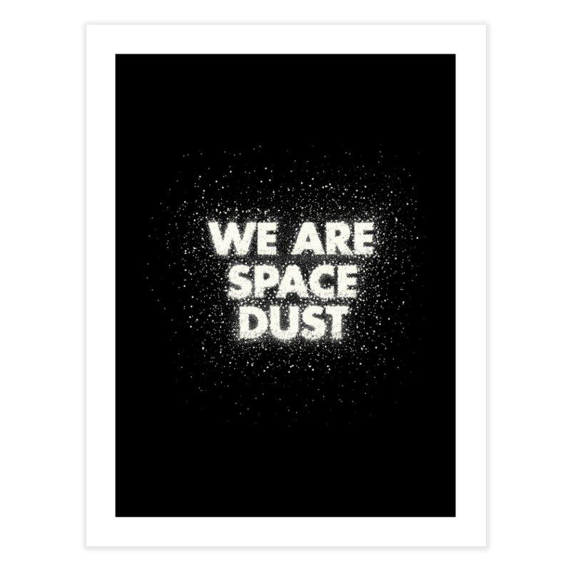 We Are Space Dust Home Fine Art Print by Joe Van Wetering