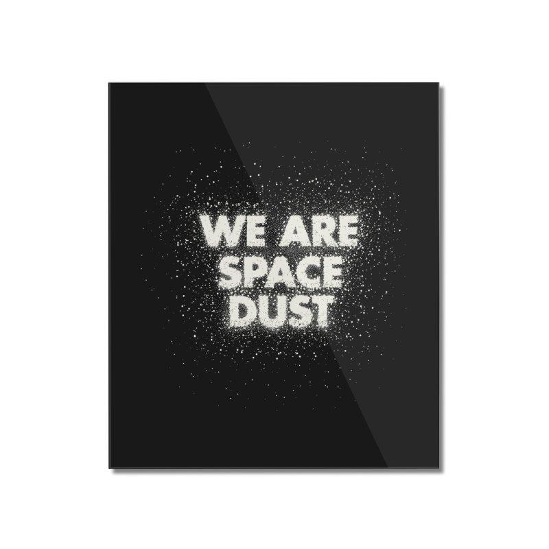 We Are Space Dust Home Mounted Acrylic Print by Joe Van Wetering