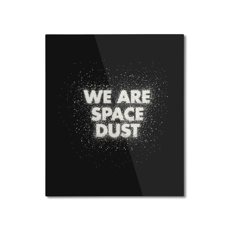 We Are Space Dust Home Mounted Aluminum Print by Joe Van Wetering