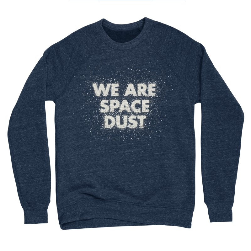 We Are Space Dust Men's Sponge Fleece Sweatshirt by Joe Van Wetering