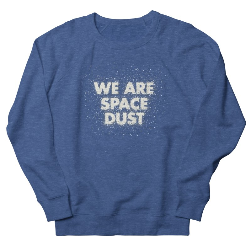 We Are Space Dust Women's French Terry Sweatshirt by Joe Van Wetering
