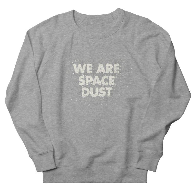 We Are Space Dust Women's French Terry Sweatshirt by Joe Van Wetering
