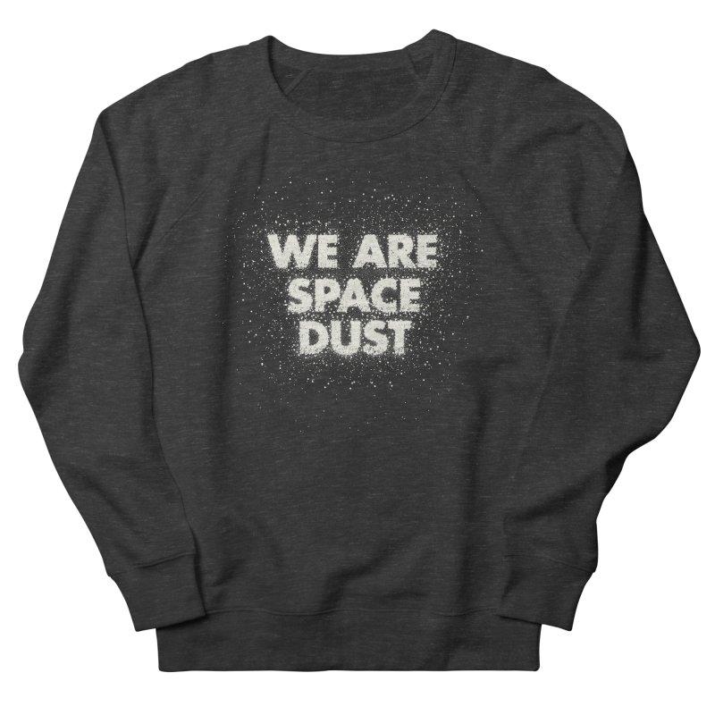 We Are Space Dust Men's French Terry Sweatshirt by Joe Van Wetering