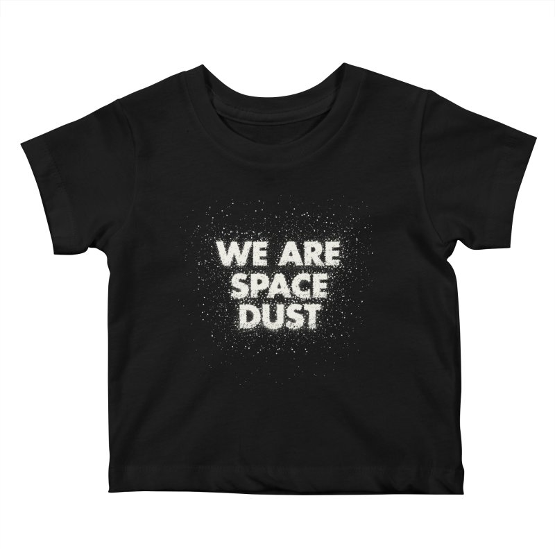 We Are Space Dust Kids Baby T-Shirt by Joe Van Wetering