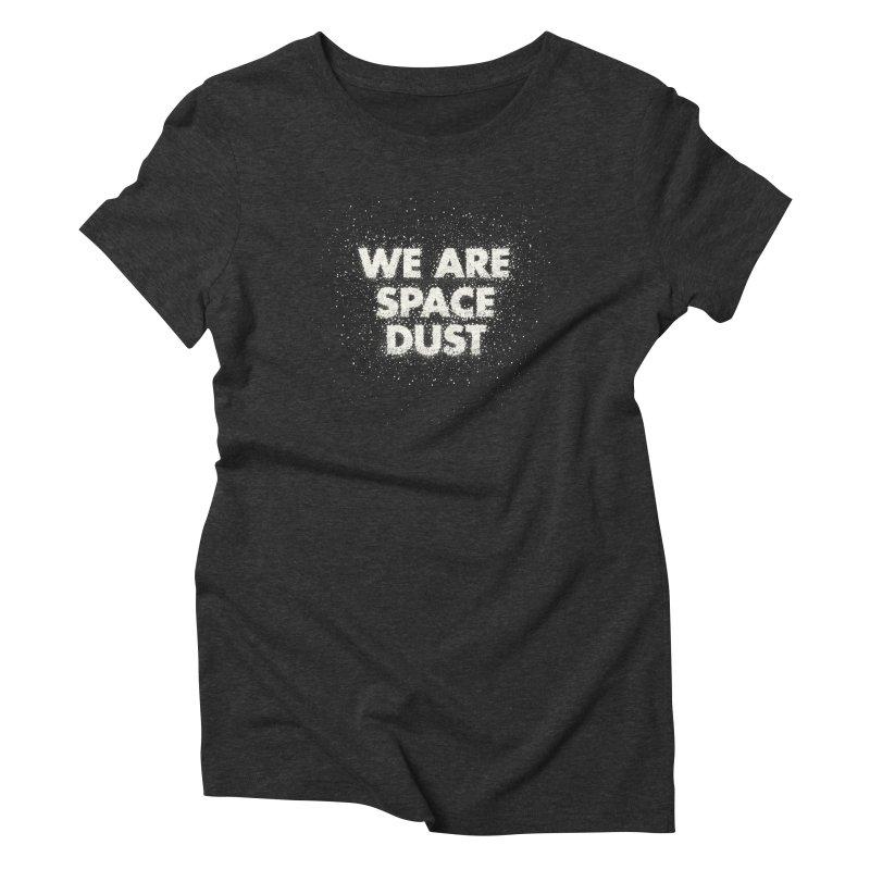 We Are Space Dust Women's Triblend T-Shirt by Joe Van Wetering