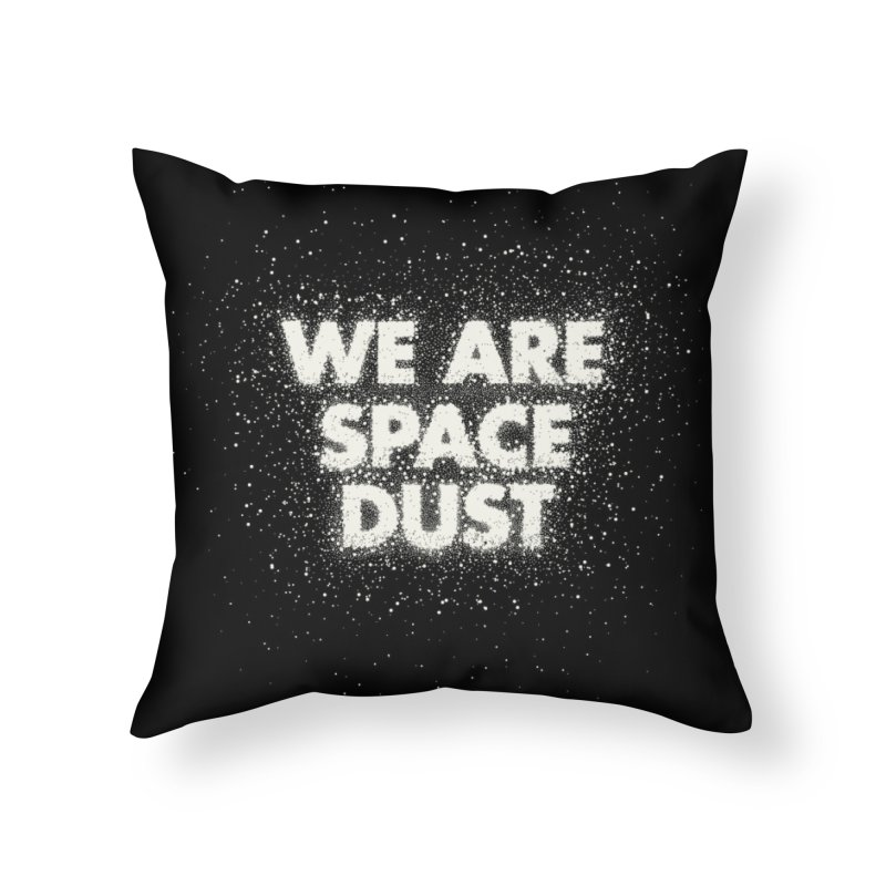 We Are Space Dust Home Throw Pillow by Joe Van Wetering