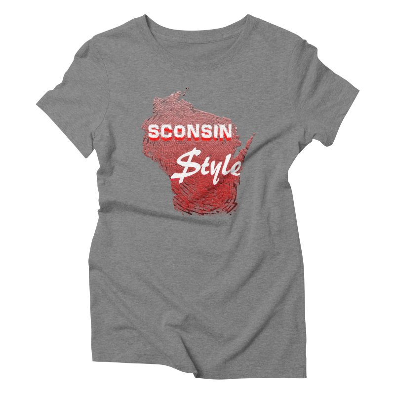 sconsin $tyle. Women's Triblend T-shirt by JP$ Artist Shop