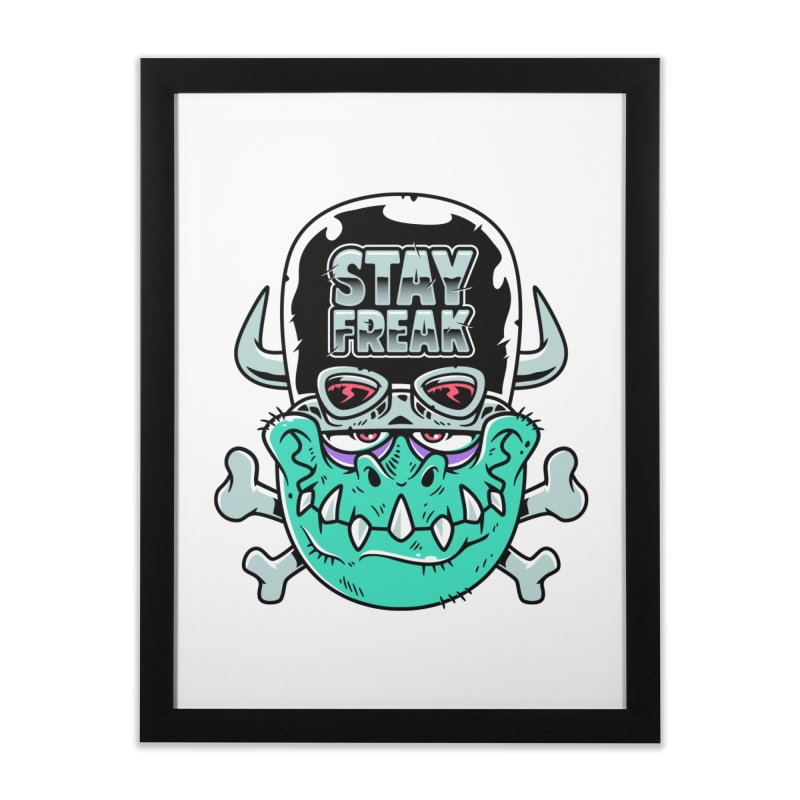 Stay Freak! Home Framed Fine Art Print by Johnny Terror's Art Shop