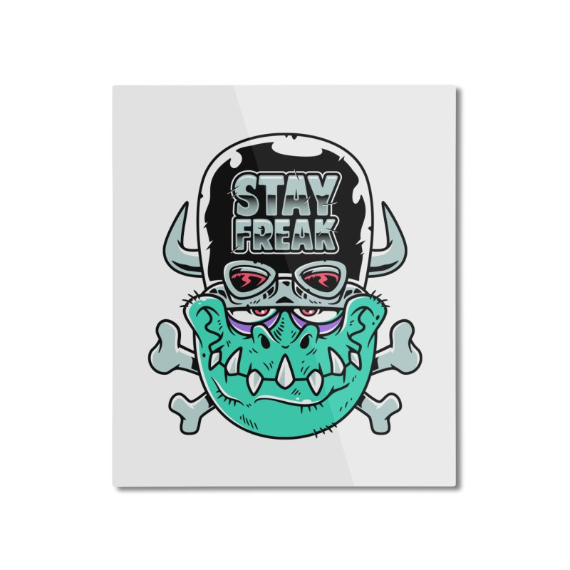 Stay Freak! Home Mounted Aluminum Print by Johnny Terror's Art Shop