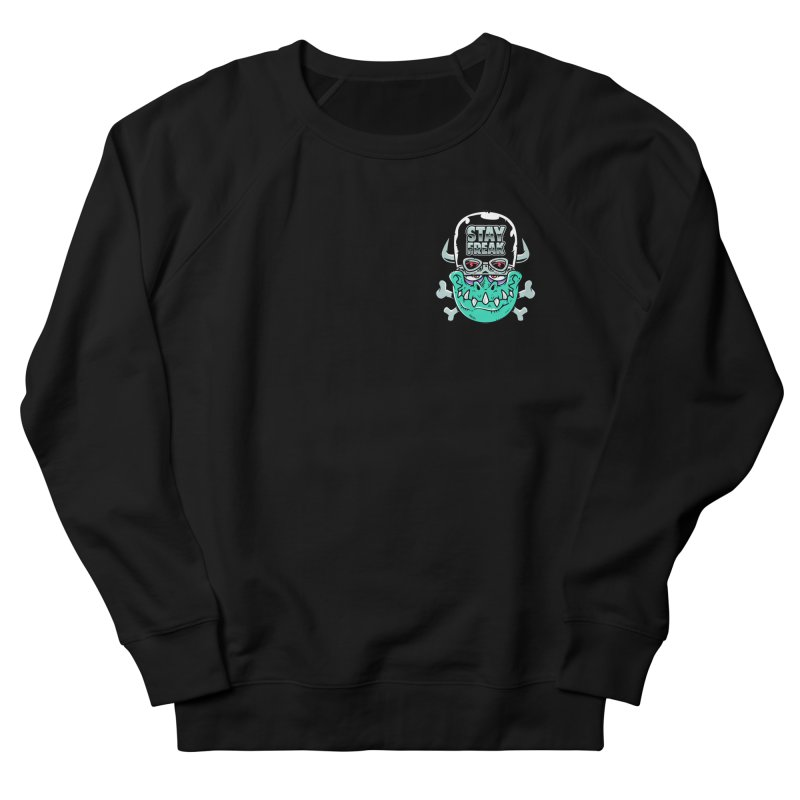 Stay Freak! Women's French Terry Sweatshirt by Johnny Terror's Art Shop