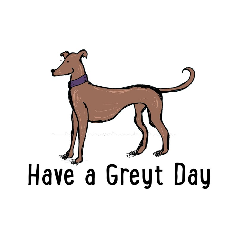 Have a Greyt Day - Color Women's T-Shirt by John Spencer's Artist Shop