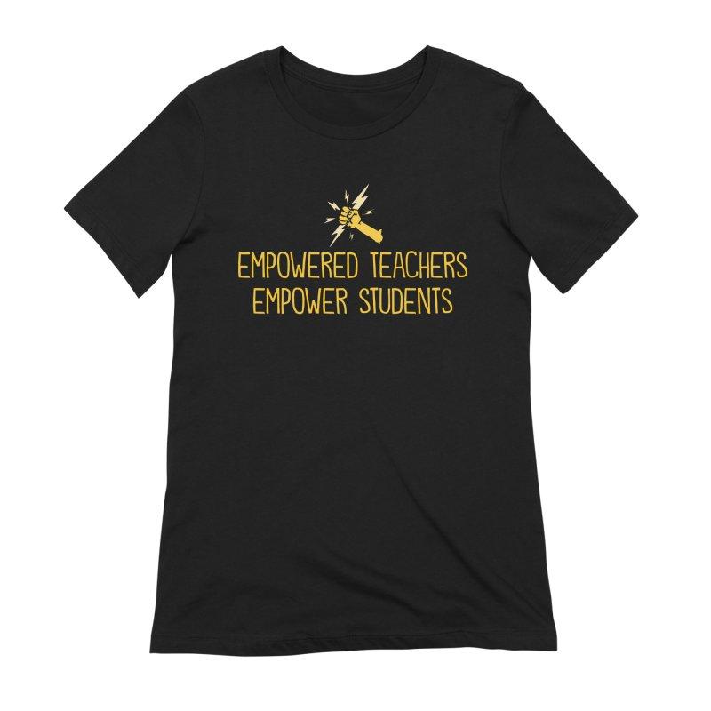 Empowered Teachers Empower Students Women's T-Shirt by John Spencer's Artist Shop