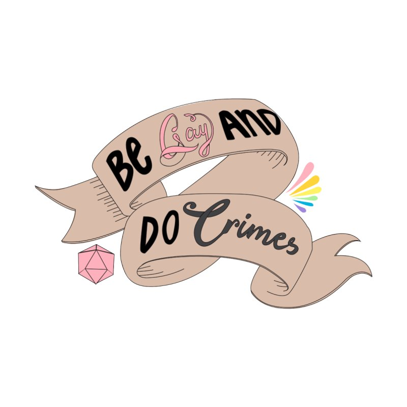 Be Gay and Do Crimes by jointhepartypod's Artist Shop