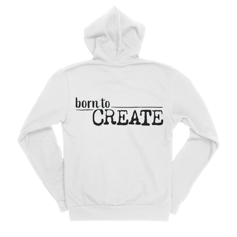 Born To Create Women's Zip-Up Hoody by Jokes From Home        With Mayur Chauhan
