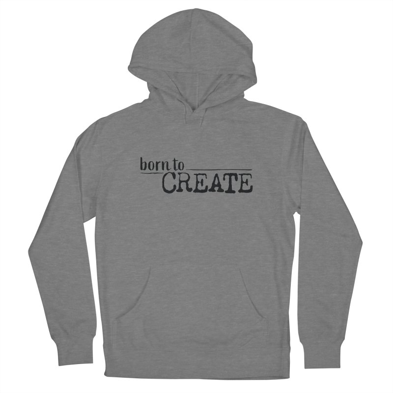Born To Create Women's Pullover Hoody by Jokes From Home        With Mayur Chauhan
