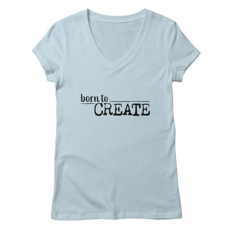 Born To Create Women's V-Neck by Jokes From Home        With Mayur Chauhan