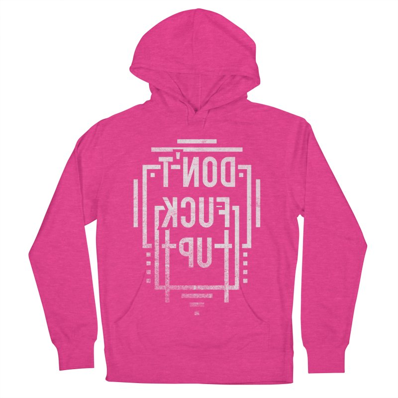 dont fuck up Women's Pullover Hoody by Jonah Makes Art