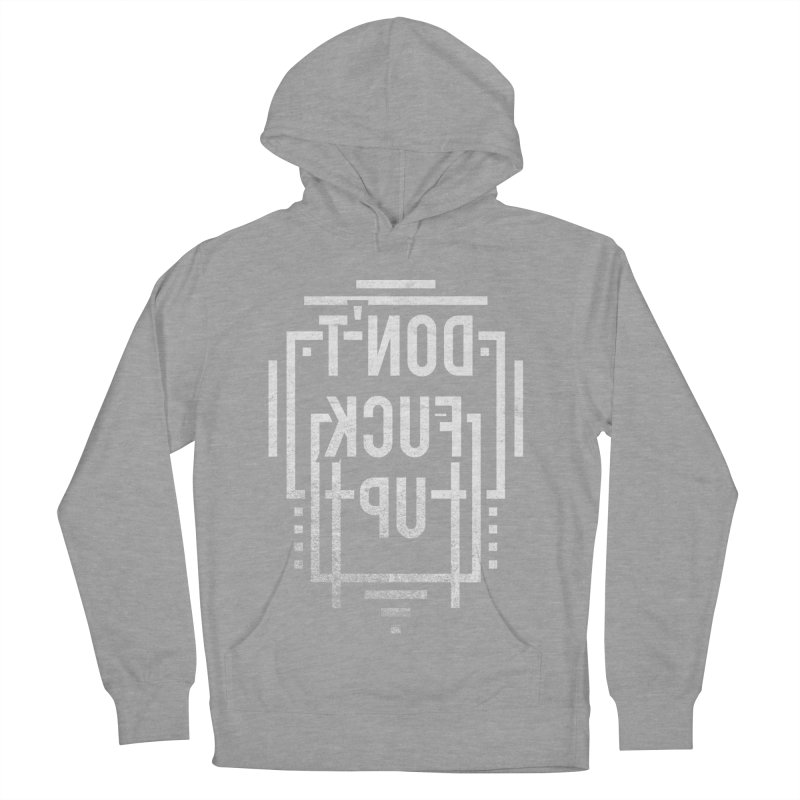 dont fuck up Men's Pullover Hoody by Jonah Makes Art