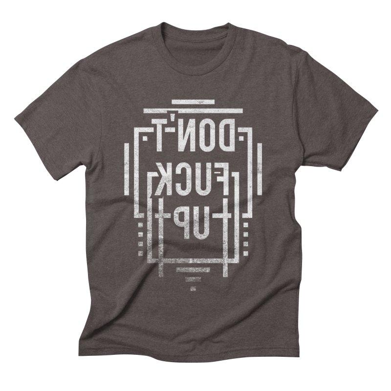 Don't Fuck Up Men's Triblend T-Shirt by Jonah Makes Art