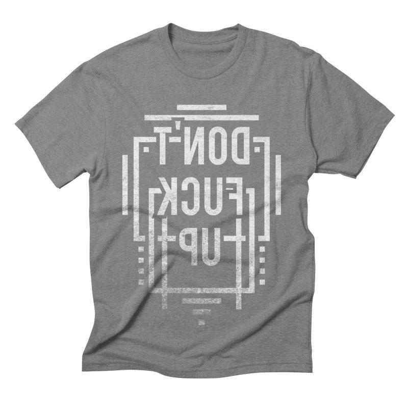 dont fuck up Men's Triblend T-shirt by Jonah Makes Art