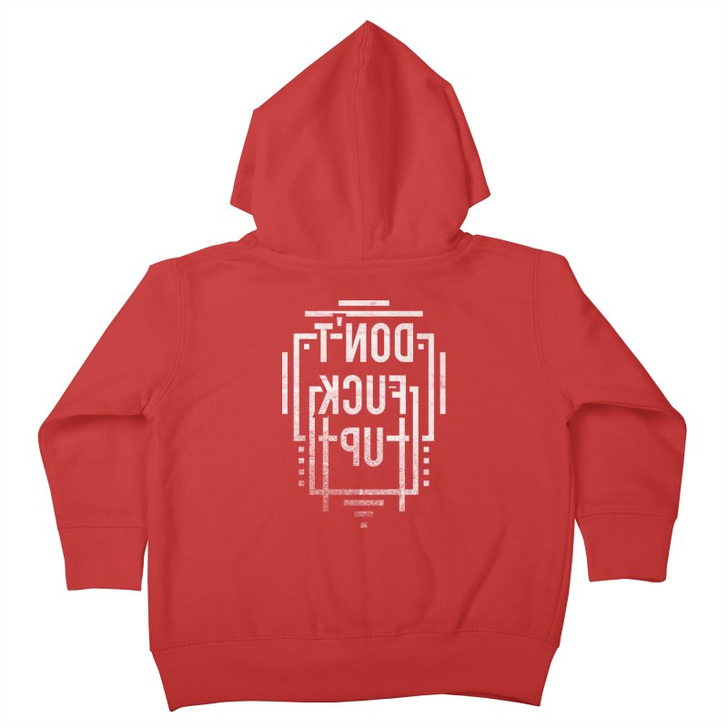 Don't Fuck Up Kids Toddler Zip-Up Hoody by Jonah Makes Art