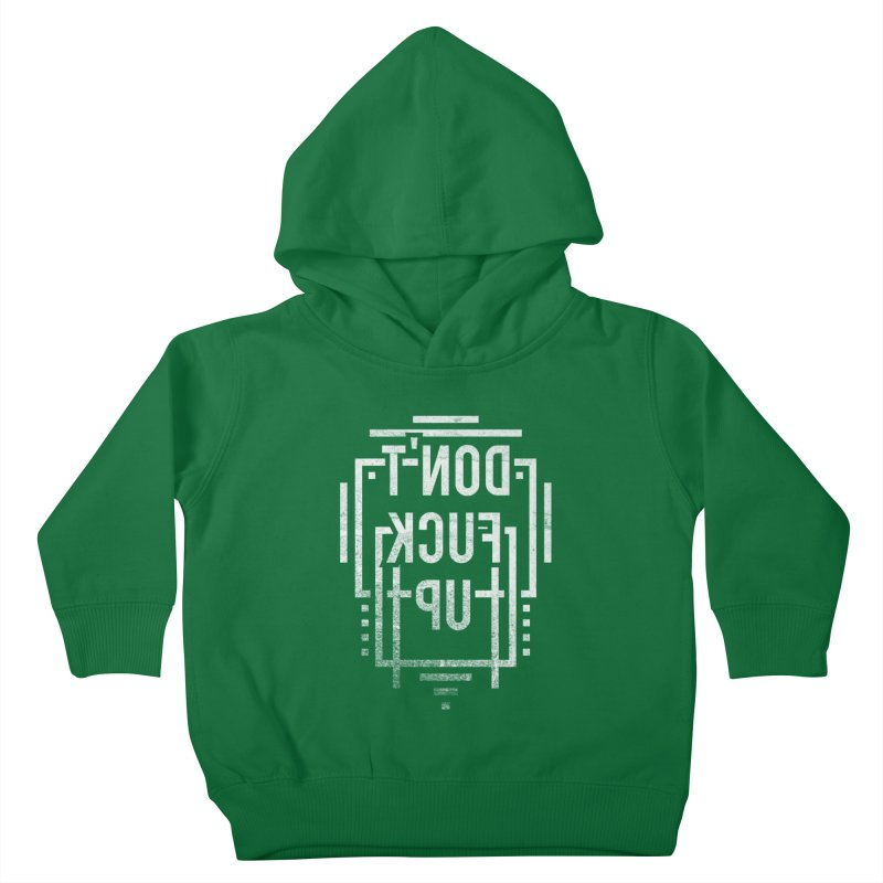 dont fuck up Kids Toddler Pullover Hoody by Jonah Makes Art