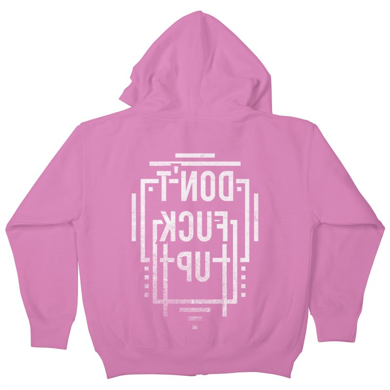 dont fuck up Kids Zip-Up Hoody by Jonah Makes Art