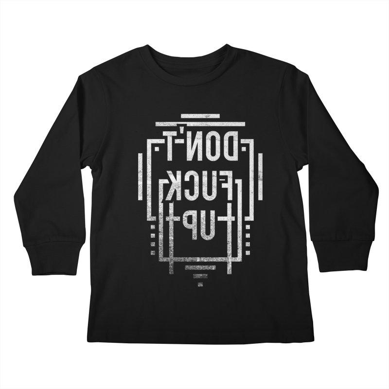 Don't Fuck Up Kids Longsleeve T-Shirt by Jonah Makes Art