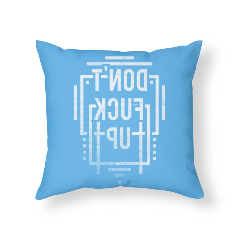 dont fuck up Home Throw Pillow by Jonah Makes Art