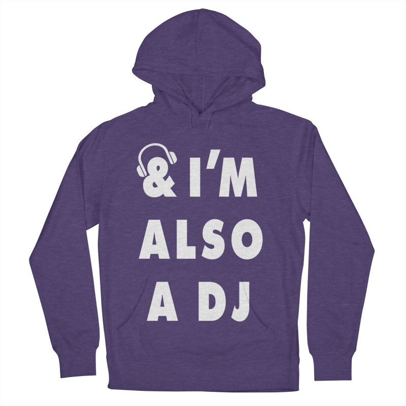 I'm Also A DJ Women's Pullover Hoody by Jonah Makes Art