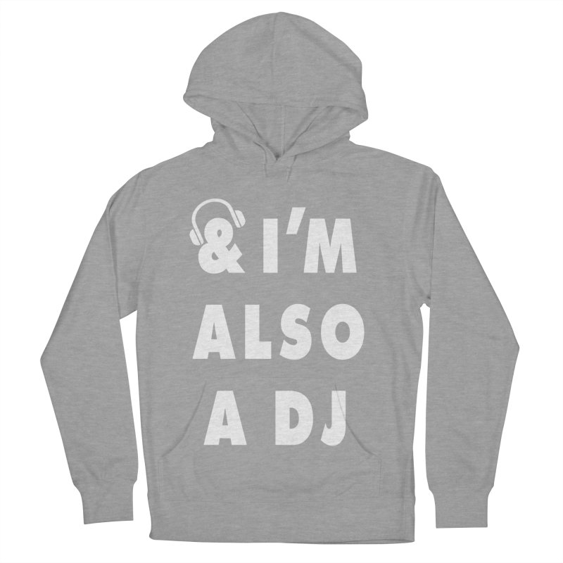 I'm also a DJ Men's Pullover Hoody by Jonah Makes Art