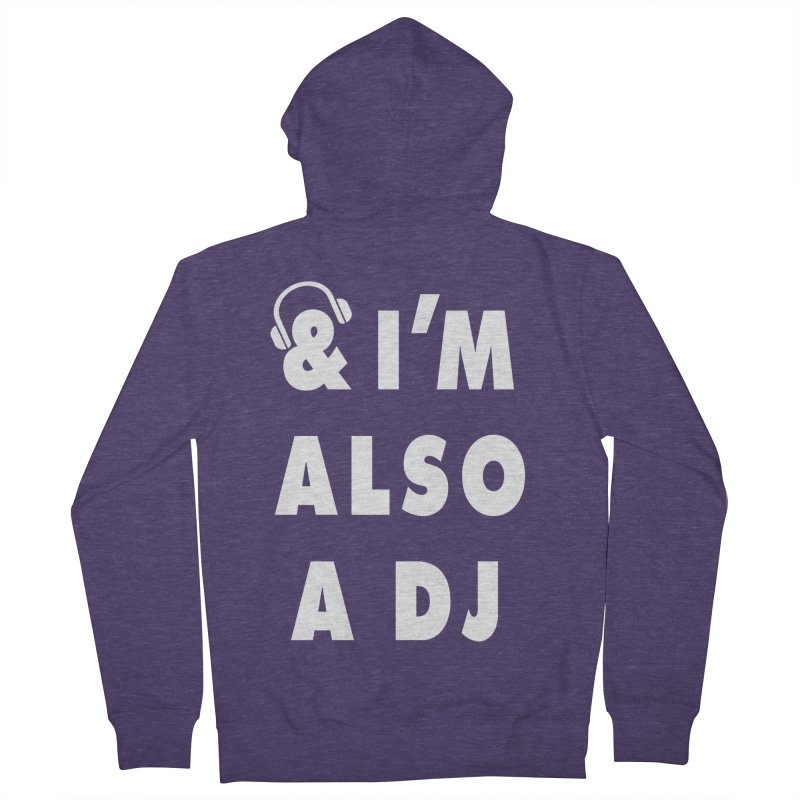 I'm also a DJ Men's Zip-Up Hoody by Jonah Makes Art
