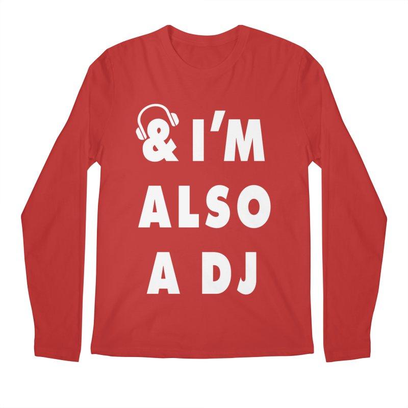 I'm Also A DJ Men's Longsleeve T-Shirt by Jonah Makes Art