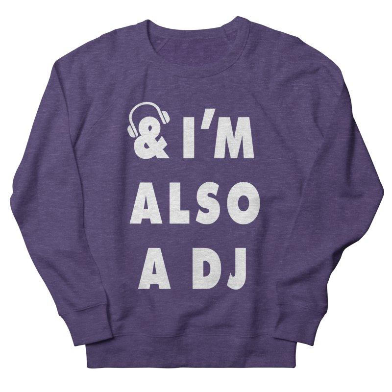 I'm also a DJ Men's Sweatshirt by Jonah Makes Art