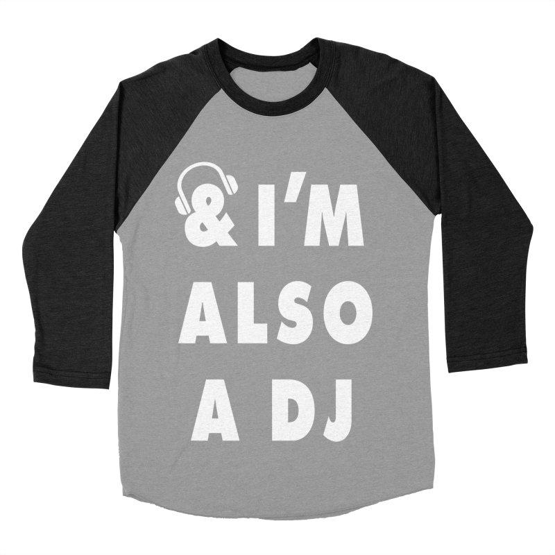 I'm Also A DJ Women's Baseball Triblend T-Shirt by Jonah Makes Art