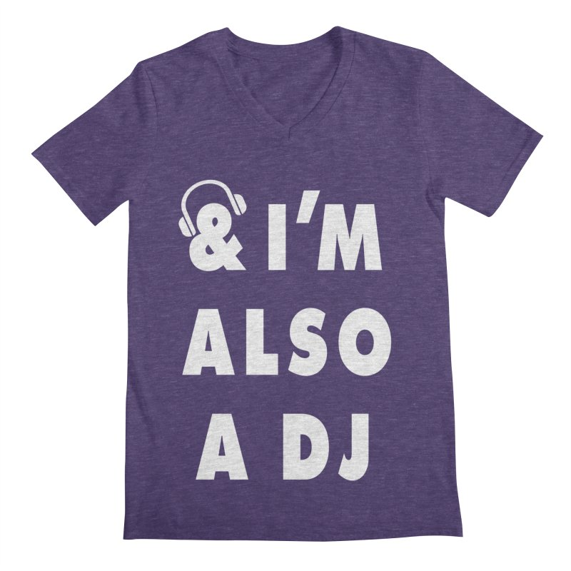 I'm Also A DJ Men's V-Neck by Jonah Makes Art