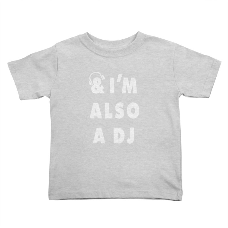 I'm Also A DJ Kids Toddler T-Shirt by Jonah Makes Art