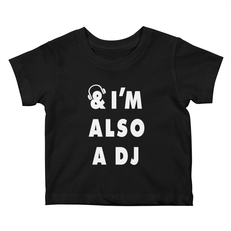 I'm Also A DJ Kids Baby T-Shirt by Jonah Makes Art