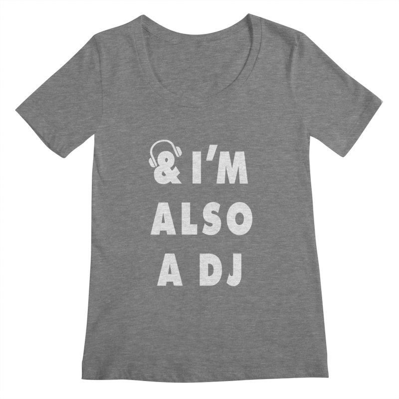 I'm Also A DJ Women's Scoopneck by Jonah Makes Art