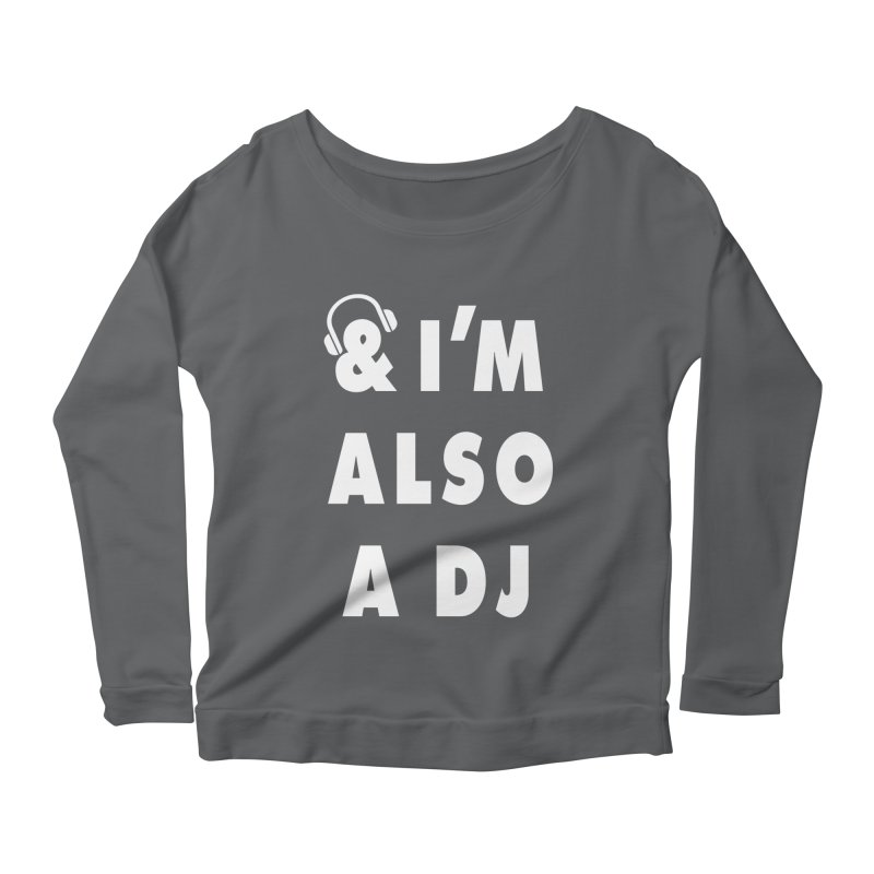 I'm also a DJ Women's Longsleeve Scoopneck  by Jonah Makes Art