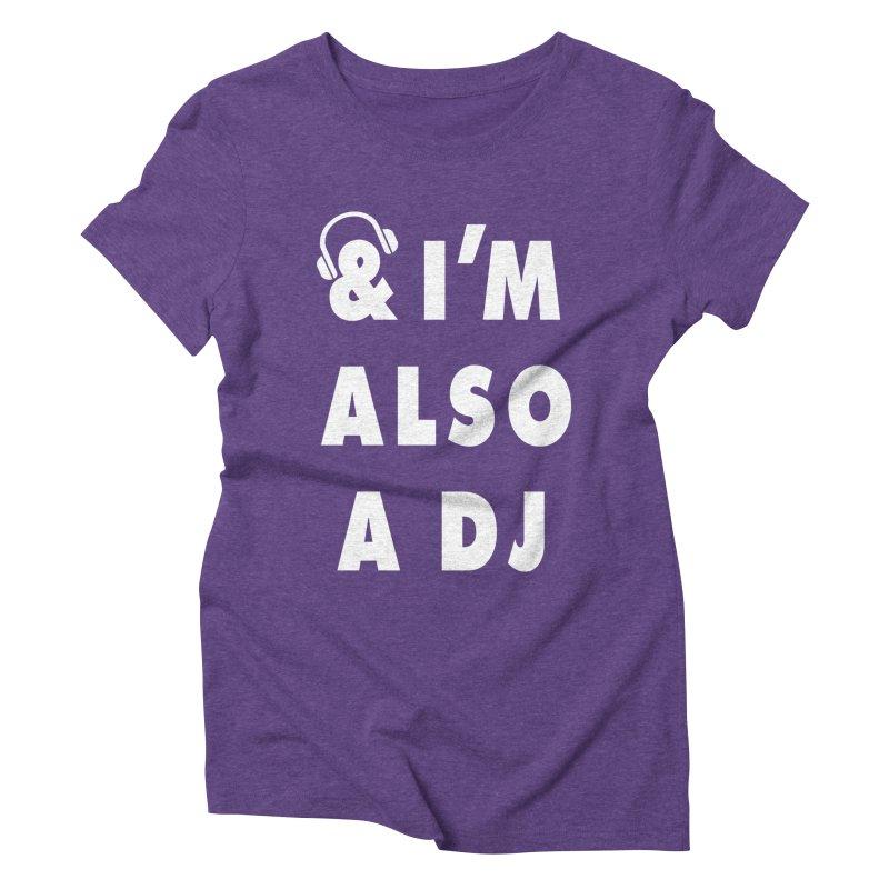 I'm also a DJ Women's Triblend T-Shirt by Jonah Makes Art