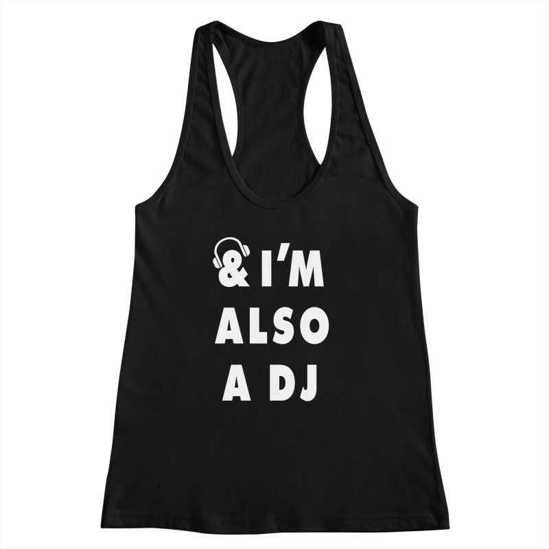 I'm also a DJ Women's Racerback Tank by Jonah Makes Art