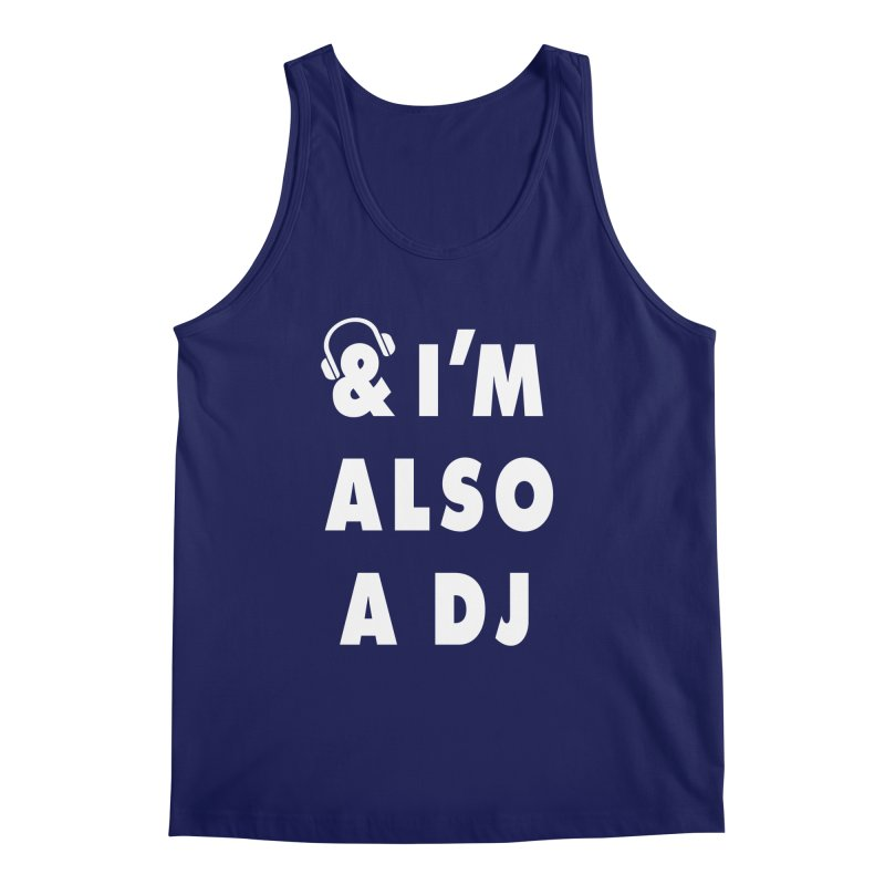 I'm also a DJ Men's Tank by Jonah Makes Art