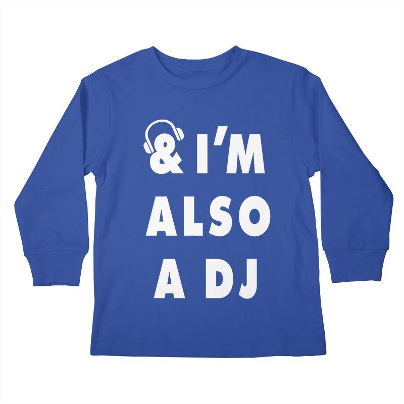 I'm Also A DJ Kids Longsleeve T-Shirt by Jonah Makes Art