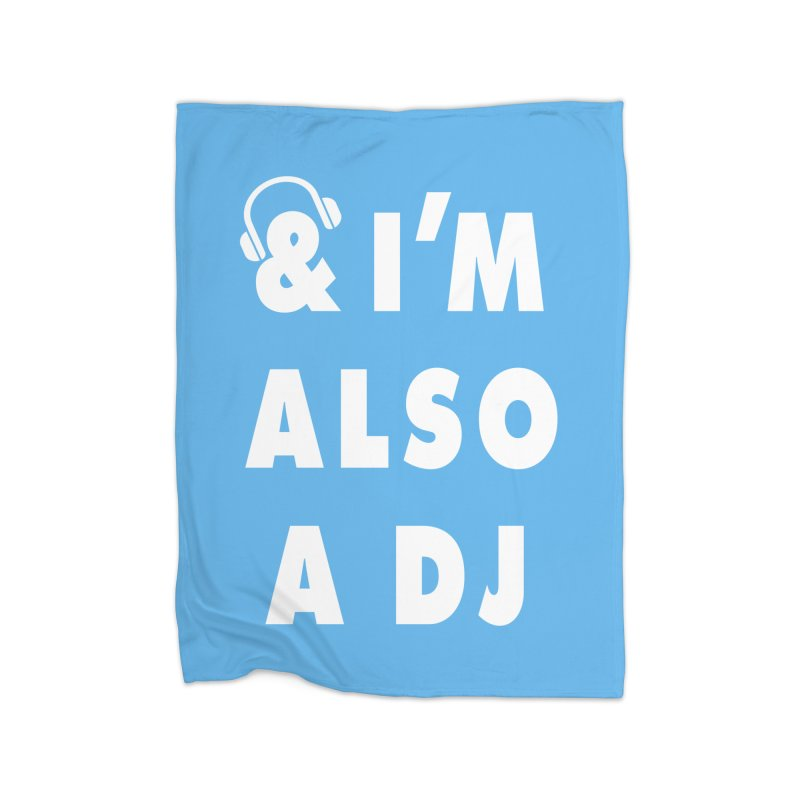 I'm also a DJ Home Blanket by Jonah Makes Art