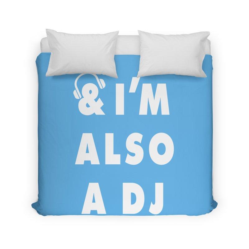 I'm Also A DJ Home Duvet by Jonah Makes Art