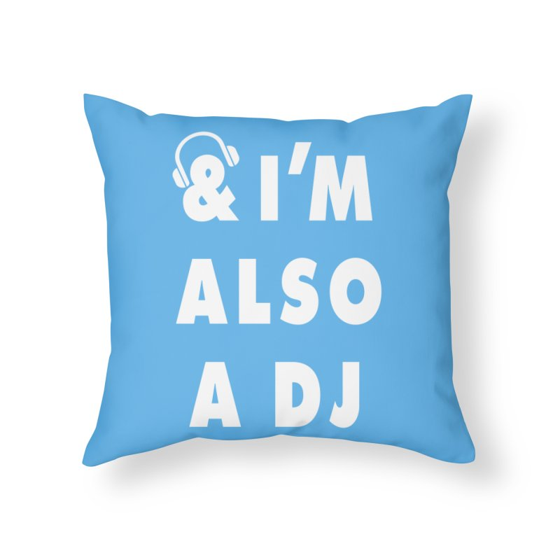 I'm Also A DJ Home Throw Pillow by Jonah Makes Art