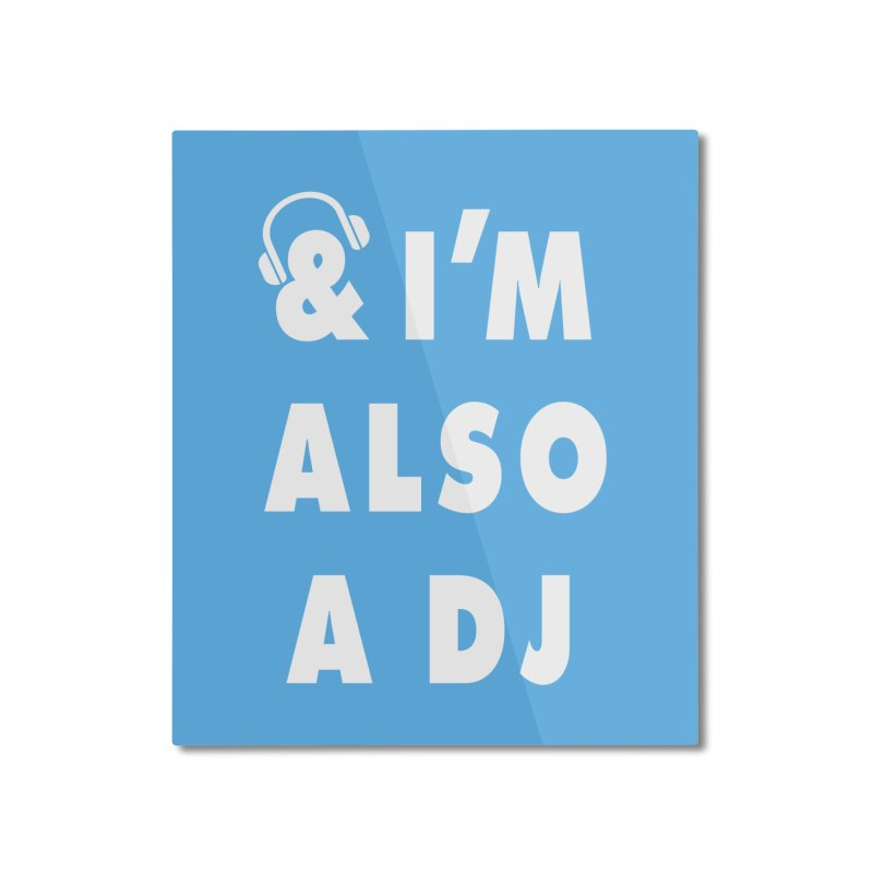 I'm also a DJ Home Mounted Aluminum Print by Jonah Makes Art