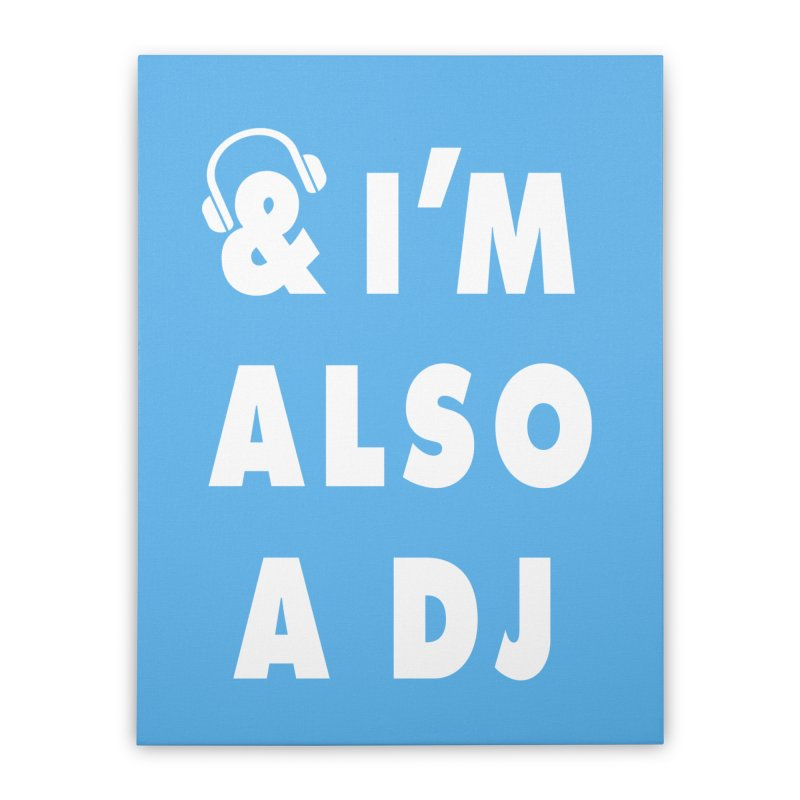 I'm Also A DJ Home Stretched Canvas by Jonah Makes Art