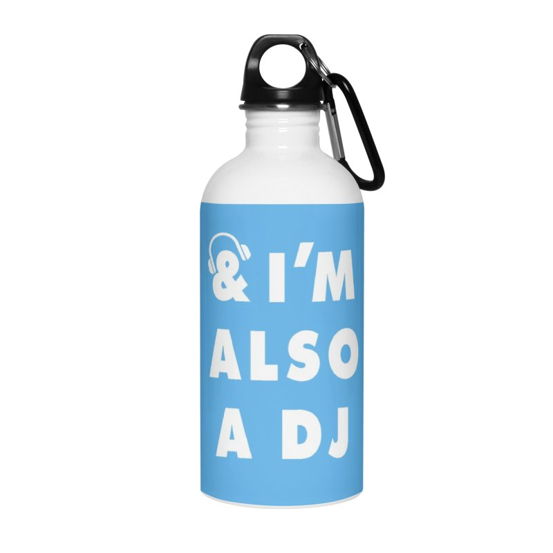 I'm Also A DJ Accessories Water Bottle by Jonah Makes Art